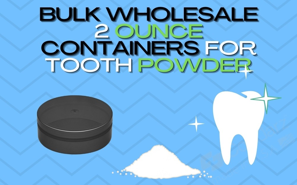 BULK WHOLESALE 2 OUNCE CONTAINERS FOR TOOTH POWDER