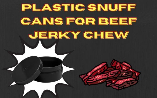 PLASTIC SNUFF CANS FOR BEEF JERKY CHEW