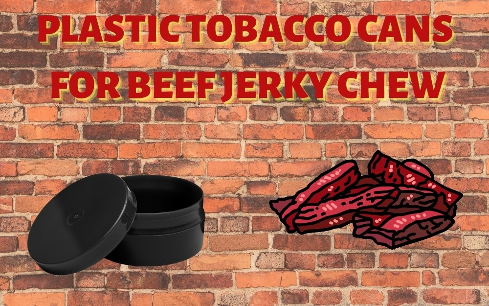 PLASTIC TOBACCO CANS FOR BEEF JERKY CHEW